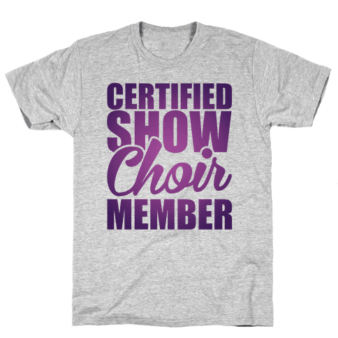 Certified Show Choir Member Mens T-Shirt