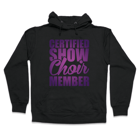 Certified Show Choir Member Hooded Sweatshirt