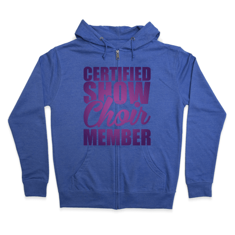 Certified Show Choir Member Zip Hoodie