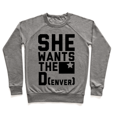 She Wants the D(enver) Pullover