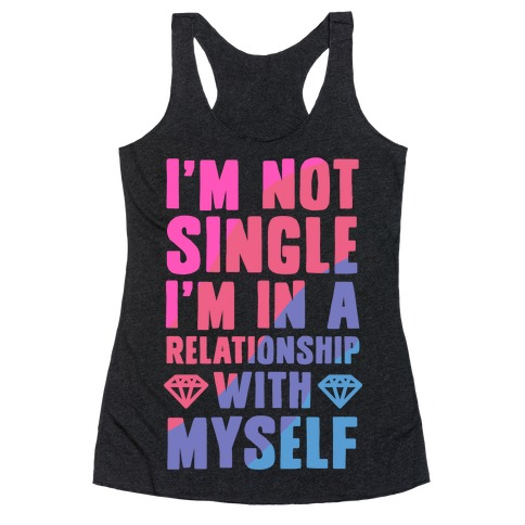 I'm Not Single, I'm in a Relationship with Myself Racerback Tank Top