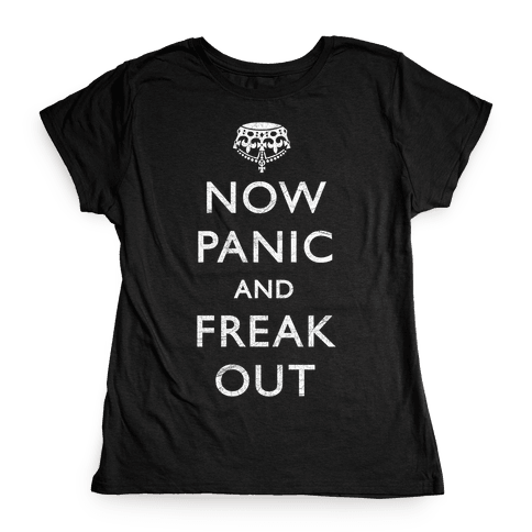 Now Panic And Freak Out Womens T-Shirt