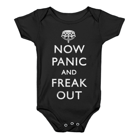 Now Panic And Freak Out Baby Onesy