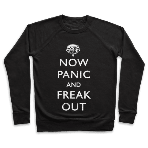 Now Panic And Freak Out Pullover