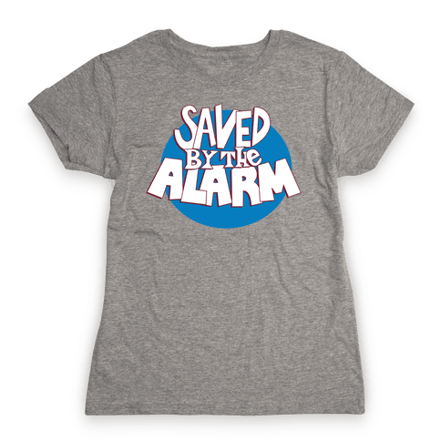 Saved by the Alarm Womens T-Shirt