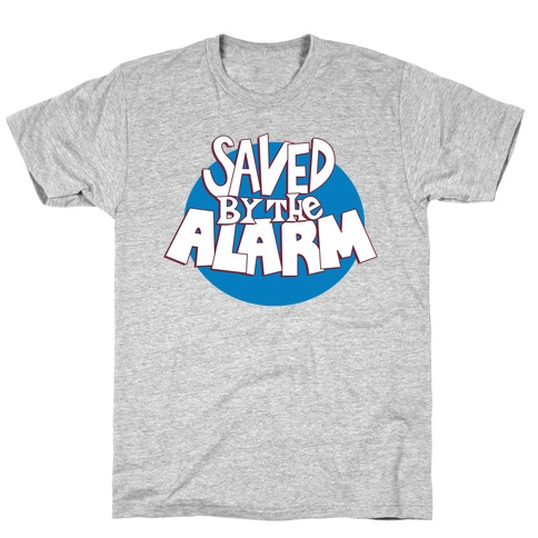 Saved by the Alarm Mens T-Shirt