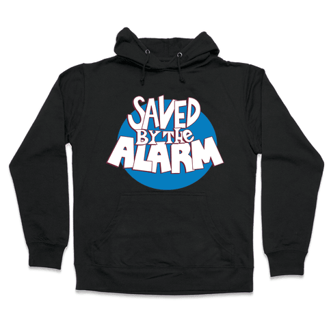 Saved by the Alarm Hooded Sweatshirt