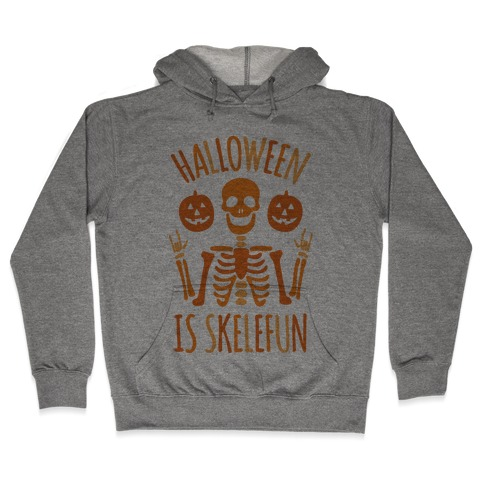 Halloween Is SkeleFUN Hooded Sweatshirt