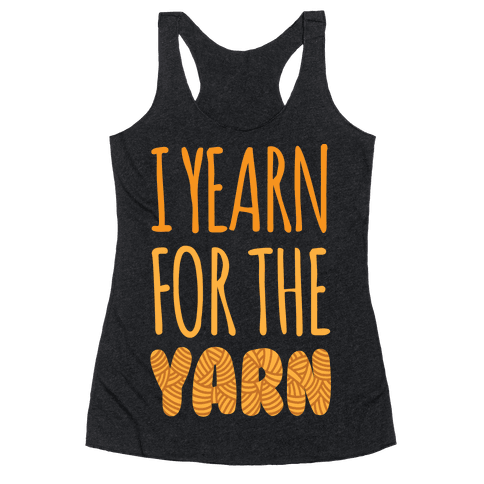 I Yearn For The Yarn Racerback Tank Top