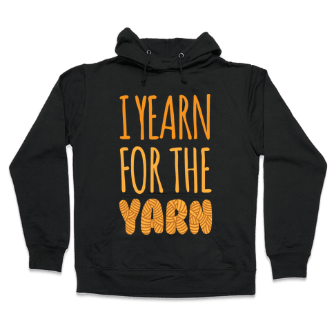 I Yearn For The Yarn Hooded Sweatshirt