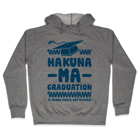 Hakuna Ma Graduation Hooded Sweatshirt