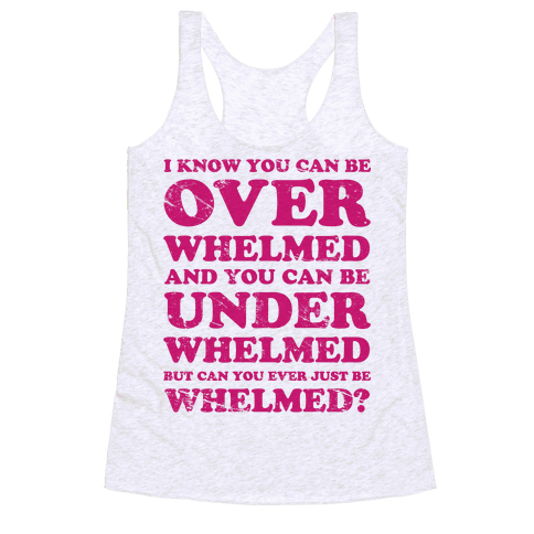 Can You Ever Just Be Whelmed Racerback Tank Top