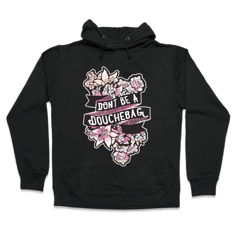 Don't Be A Douchebag Hooded Sweatshirt