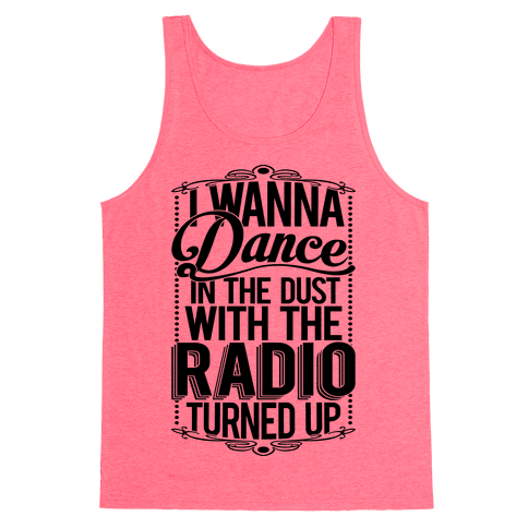 I Just Wanna Dance In The Dust With The Radio Turned Up Tank Top