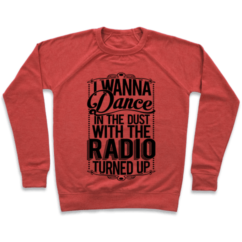 I Just Wanna Dance In The Dust With The Radio Turned Up Pullover