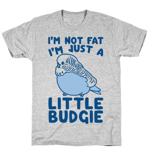 I'm Not Fat Just A Little Budgie T-Shirt