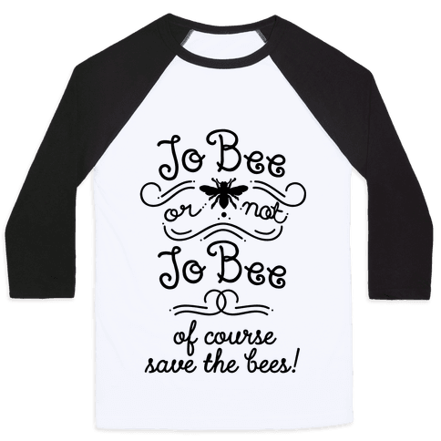 To Bee or Not To Bee. Save The Bees Baseball Tee