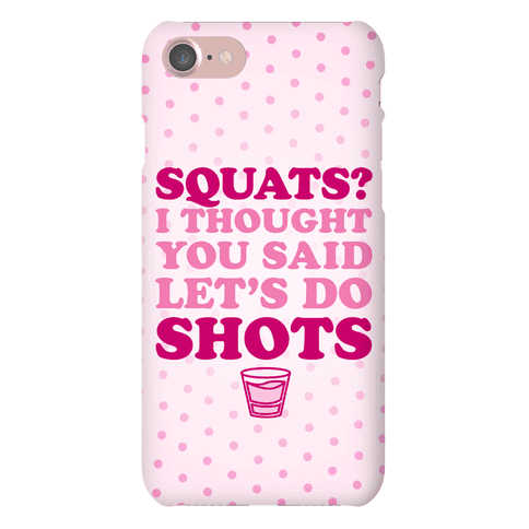 Squats? I Thought You Said Let's Do Shots Phone Case
