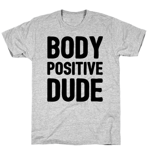 Body Positive Dude Mens T-Shirt