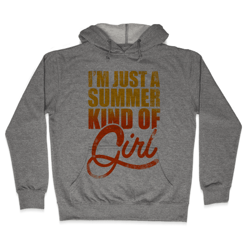 I'm Just A Summer Kind Of Girl Hooded Sweatshirt