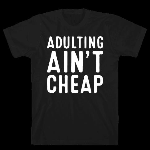 Adulting Ain't Cheap Mens T-Shirt