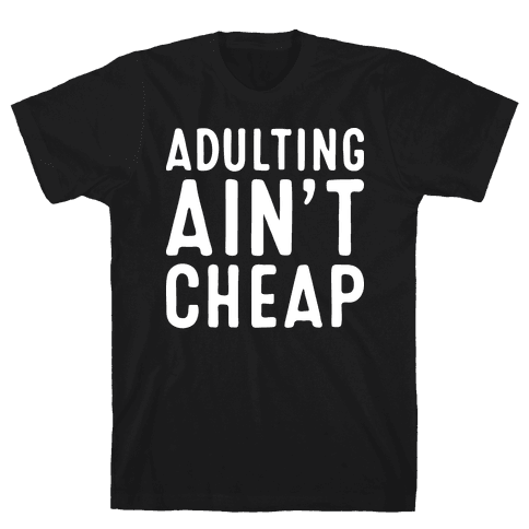 Adulting Ain't Cheap Mens T-Shirt