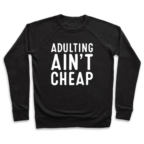 Adulting Ain't Cheap Pullover