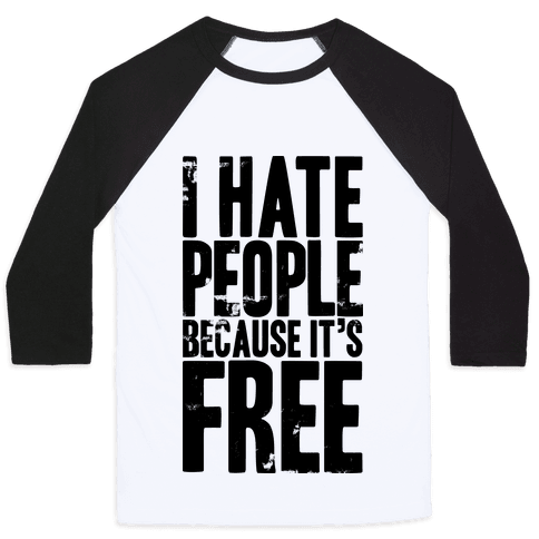 I Hate People Because It's Free Baseball Tee