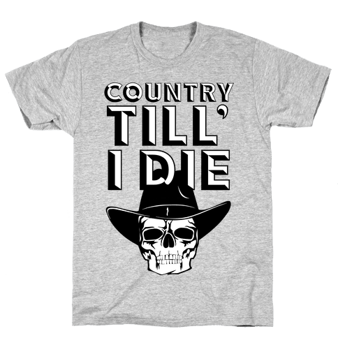 Country Till I Die Mens T-Shirt