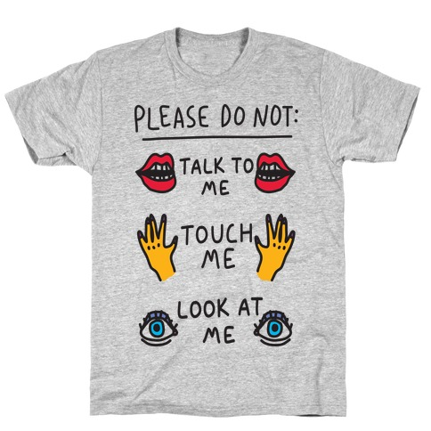 Please Do Not Talk To Me Touch Me Look At Me T-Shirt