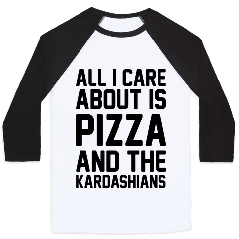 All I Care About Is Pizza and The Kardashians Baseball Tee