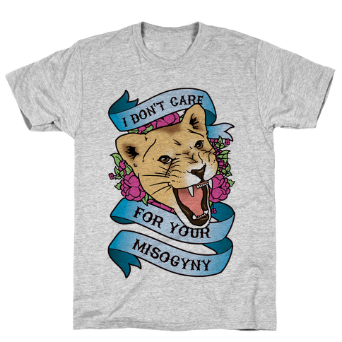 I Don't Care For Your Misogyny Mens T-Shirt