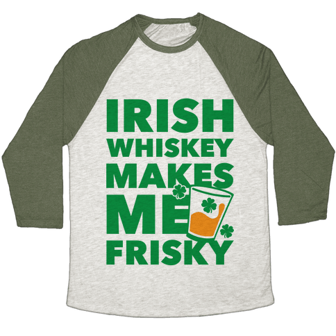 Irish Whiskey Makes Me Frisky Baseball Tee