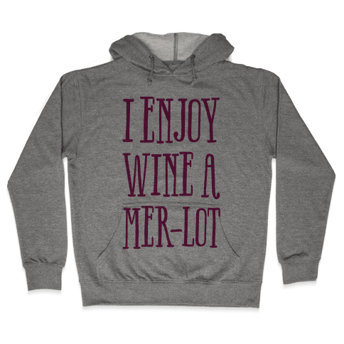 I Enjoy Wine A Mer-lot Hooded Sweatshirt