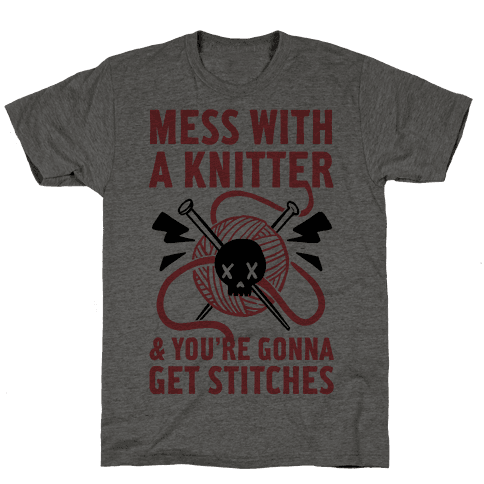 Mess With A Knitter And You're Gonna Get Stitches Mens T-Shirt