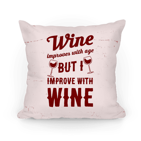 Wine Improves With Age But I Improve With Wine Pillow