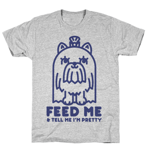 Feed Me and Tell Me I'm Pretty (Yorkie) Mens T-Shirt