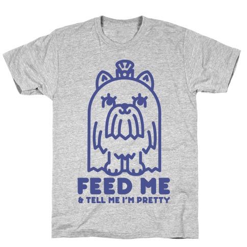 Feed Me and Tell Me I'm Pretty (Yorkie) T-Shirt