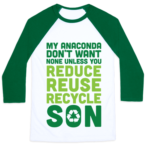 My Anaconda Don't Want None Unless You Reduce, Reuse, Recycle Son