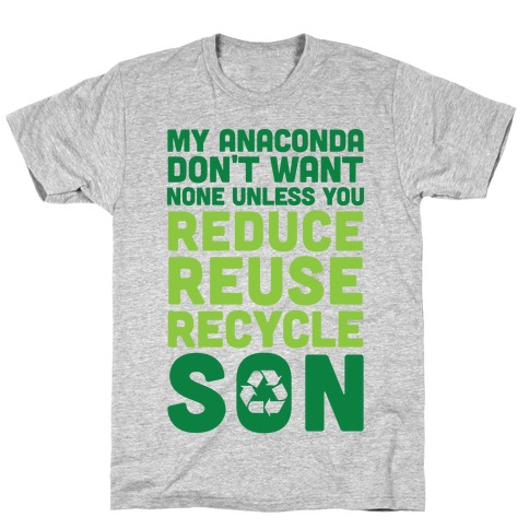 My Anaconda Don't Want None Unless You Reduce, Reuse, Recycle Son T-Shirt