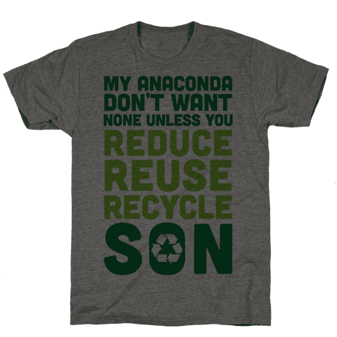 My Anaconda Don't Want None Unless You Reduce, Reuse, Recycle Son Mens T-Shirt