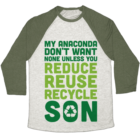My Anaconda Don't Want None Unless You Reduce, Reuse, Recycle Son Baseball Tee