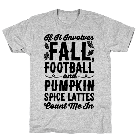 If It Involves Fall Football and Pumpkin Spice Lattes Count Me In Mens T-Shirt
