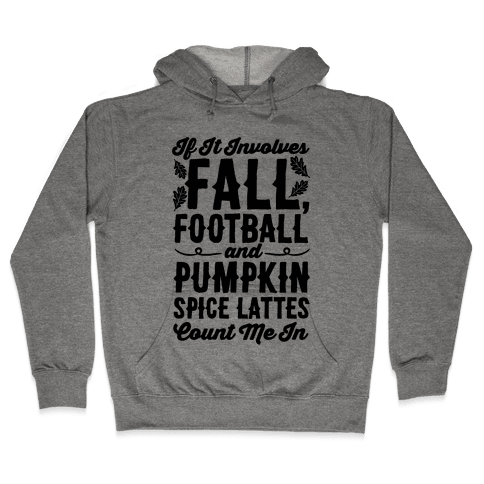 If It Involves Fall Football and Pumpkin Spice Lattes Count Me In Hooded Sweatshirt