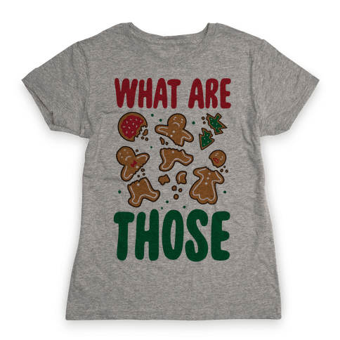 What Are Those? (Christmas Cookies) Womens T-Shirt