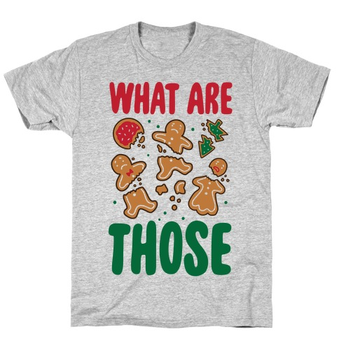 What Are Those? (Christmas Cookies) T-Shirt