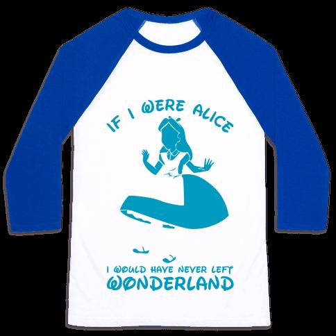 If I Were Alice I Would Have Never Left Wonderland Baseball Tee