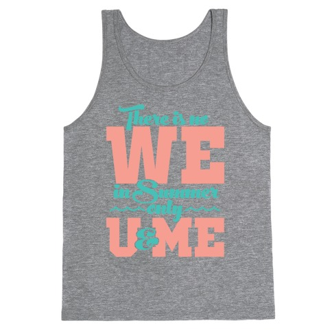 There Is No We In Summer Only U And Me Tank Top