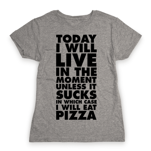 Today I Will Live In The Moment Womens T-Shirt