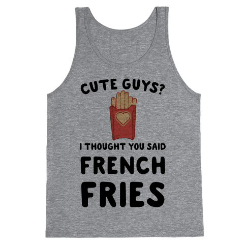 Cute Guys? I Thought You Said French Fries Tank Top